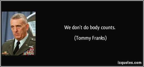 THE DISAPPEARED: Do These Body Counts Equal Genocide? Quote-we-don-t-do-body-counts-tommy-franks-229877